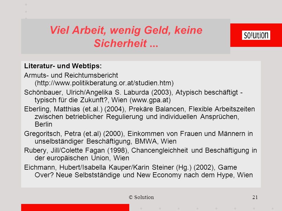 © Solution21 Viel Arbeit, wenig Geld, keine Sicherheit... Literatur- und Webtips: Armuts- und Reichtumsbericht (http://www.politikberatung.or.at/studi