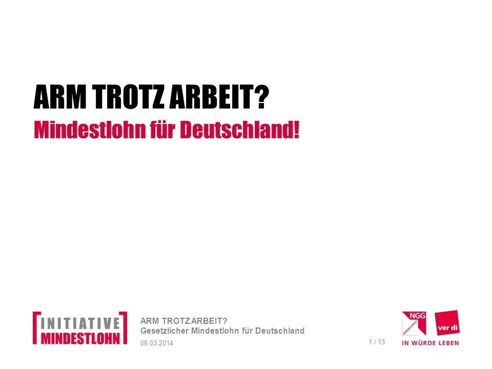 08.03.2014 ARM TROTZ ARBEIT.Gesetzlicher Mindestlohn für Deutschland 1 / 13 ARM TROTZ ARBEIT .