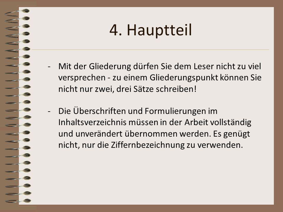 4. Hauptteil -Mit der Gliederung dürfen Sie dem Leser nicht zu viel versprechen - zu einem Gliederungspunkt können Sie nicht nur zwei, drei Sätze schr