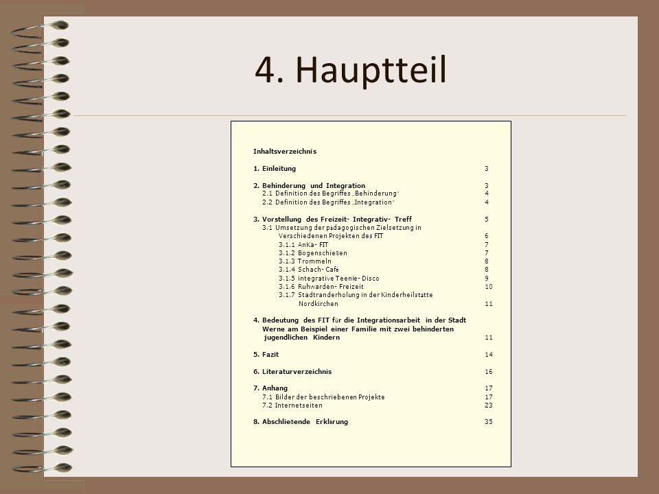 4. Hauptteil Inhaltsverzeichnis 1. Einleitung 3 2. Behinderung und Integration 3 2.1 Definition des Begriffes Behinderung 4 2.2 Definition des Begriff