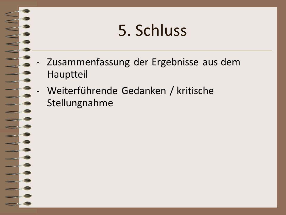 5. Schluss -Zusammenfassung der Ergebnisse aus dem Hauptteil -Weiterführende Gedanken / kritische Stellungnahme