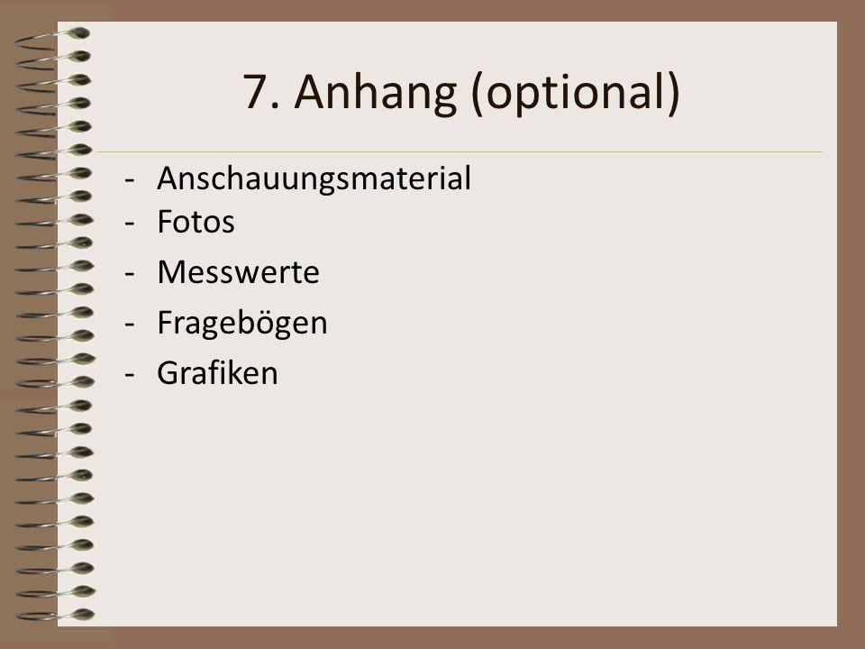 7. Anhang (optional) -Anschauungsmaterial -Fotos -Messwerte -Fragebögen -Grafiken