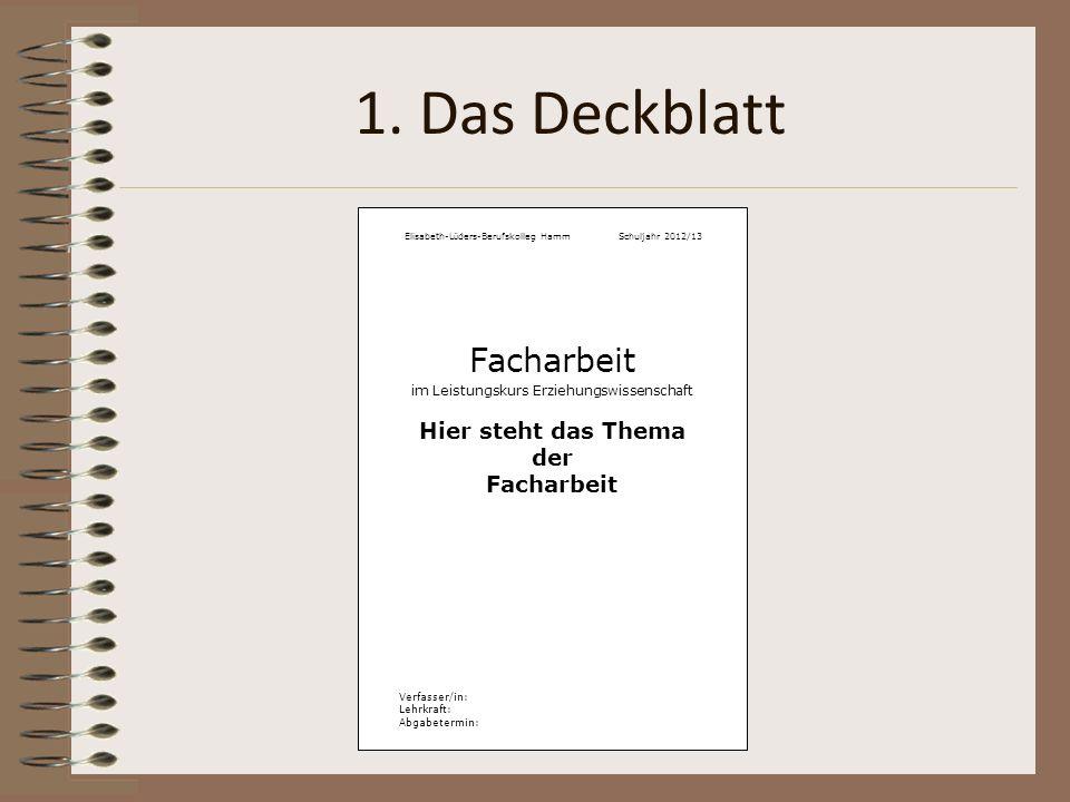 1. Das Deckblatt Elisabeth-L ü ders-Berufskolleg HammSchuljahr 2012/13 Facharbeit im Leistungskurs Erziehungswissenschaft Hier steht das Thema der Fac