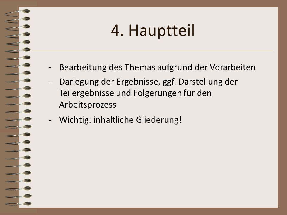 4. Hauptteil -Bearbeitung des Themas aufgrund der Vorarbeiten -Darlegung der Ergebnisse, ggf. Darstellung der Teilergebnisse und Folgerungen für den A