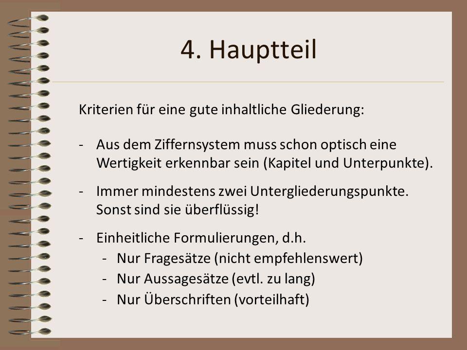 4. Hauptteil Kriterien für eine gute inhaltliche Gliederung: -Aus dem Ziffernsystem muss schon optisch eine Wertigkeit erkennbar sein (Kapitel und Unt