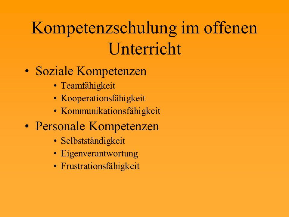 Kompetenzschulung im offenen Unterricht Soziale Kompetenzen Teamfähigkeit Kooperationsfähigkeit Kommunikationsfähigkeit Personale Kompetenzen Selbstständigkeit Eigenverantwortung Frustrationsfähigkeit