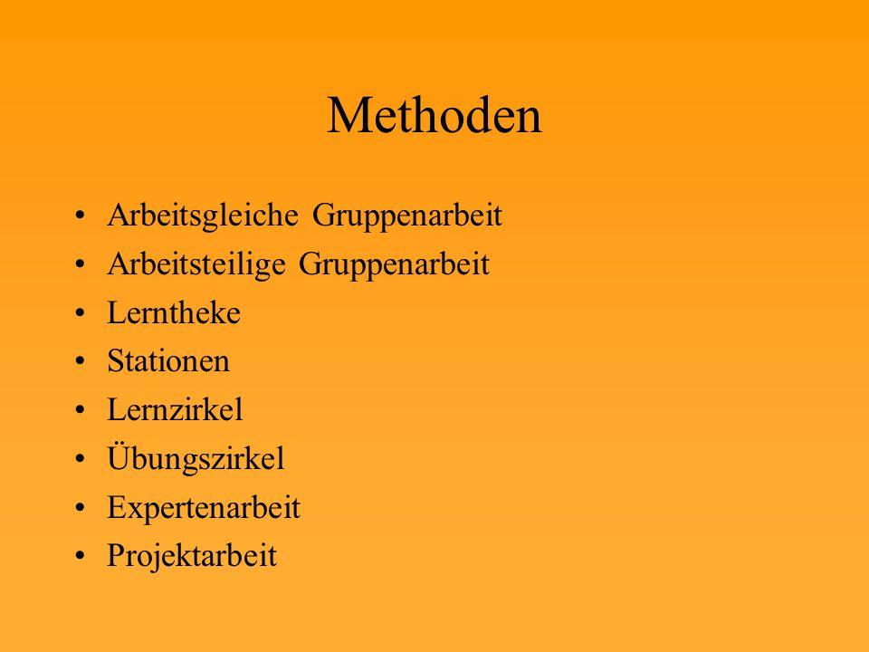 Methoden Arbeitsgleiche Gruppenarbeit Arbeitsteilige Gruppenarbeit Lerntheke Stationen Lernzirkel Übungszirkel Expertenarbeit Projektarbeit