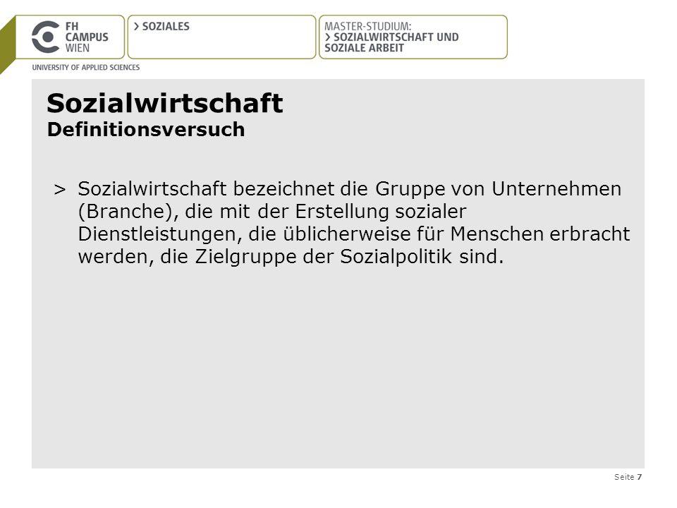 Seite 7 Sozialwirtschaft Definitionsversuch >Sozialwirtschaft bezeichnet die Gruppe von Unternehmen (Branche), die mit der Erstellung sozialer Dienstl