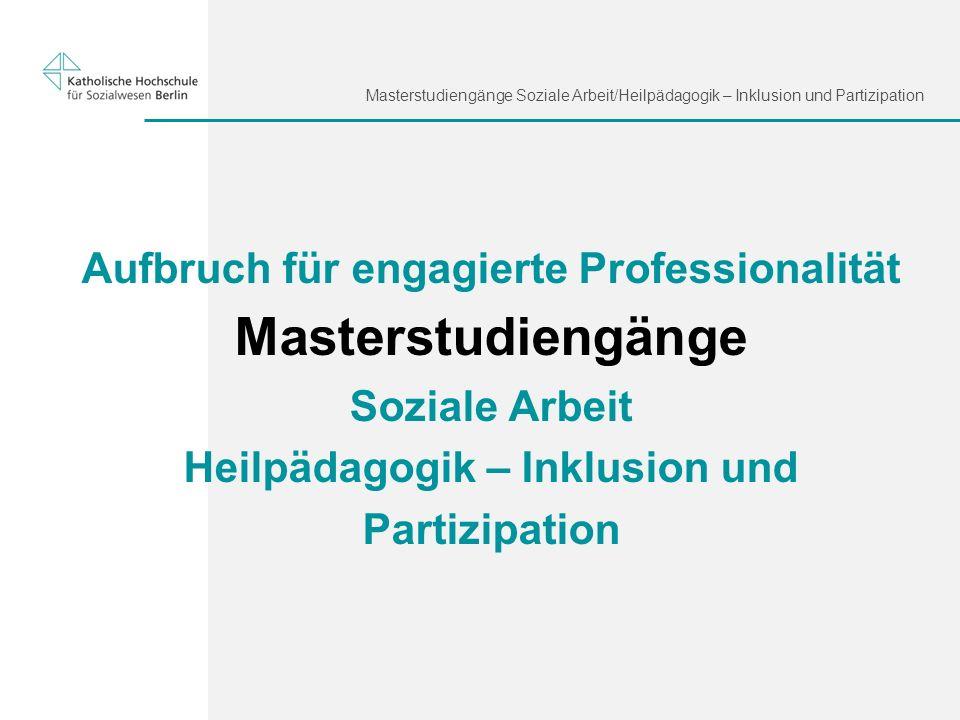 Masterstudiengänge Soziale Arbeit/Heilpädagogik – Inklusion und Partizipation Aufbruch für engagierte Professionalität Masterstudiengänge Soziale Arbe