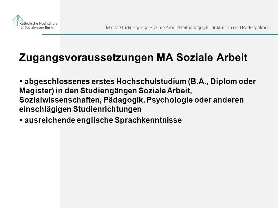 Masterstudiengänge Soziale Arbeit/Heilpädagogik – Inklusion und Partizipation Zugangsvoraussetzungen MA Soziale Arbeit abgeschlossenes erstes Hochschu