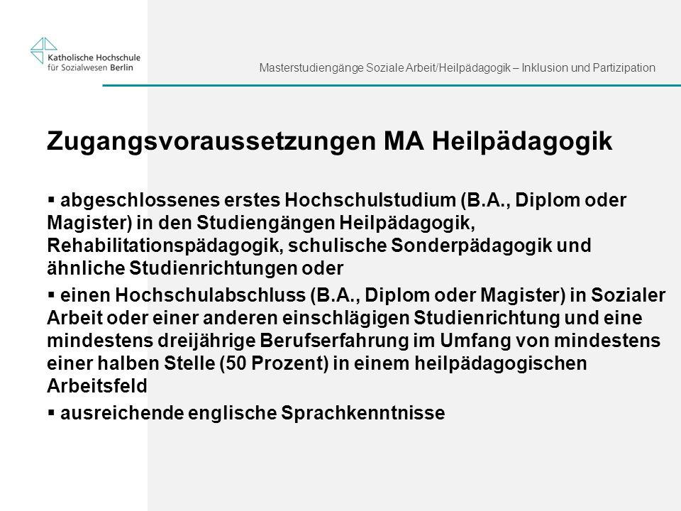 Masterstudiengänge Soziale Arbeit/Heilpädagogik – Inklusion und Partizipation Zugangsvoraussetzungen MA Heilpädagogik abgeschlossenes erstes Hochschul