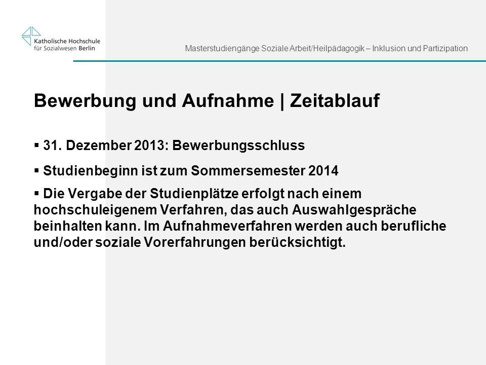 Masterstudiengänge Soziale Arbeit/Heilpädagogik – Inklusion und Partizipation Bewerbung und Aufnahme | Zeitablauf 31. Dezember 2013: Bewerbungsschluss