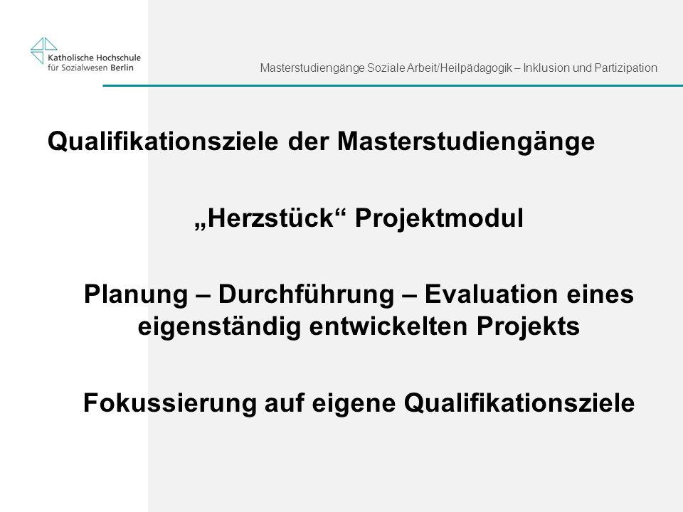 Masterstudiengänge Soziale Arbeit/Heilpädagogik – Inklusion und Partizipation Qualifikationsziele der Masterstudiengänge Herzstück Projektmodul Planun
