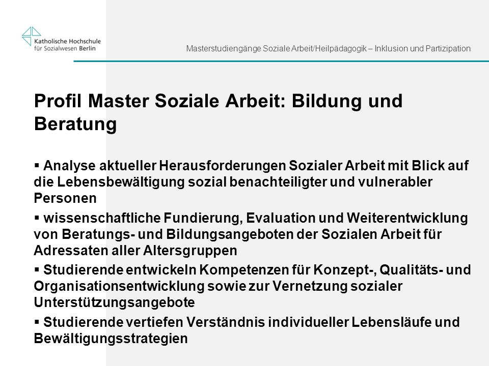 Masterstudiengänge Soziale Arbeit/Heilpädagogik – Inklusion und Partizipation Profil Master Soziale Arbeit: Bildung und Beratung Analyse aktueller Her