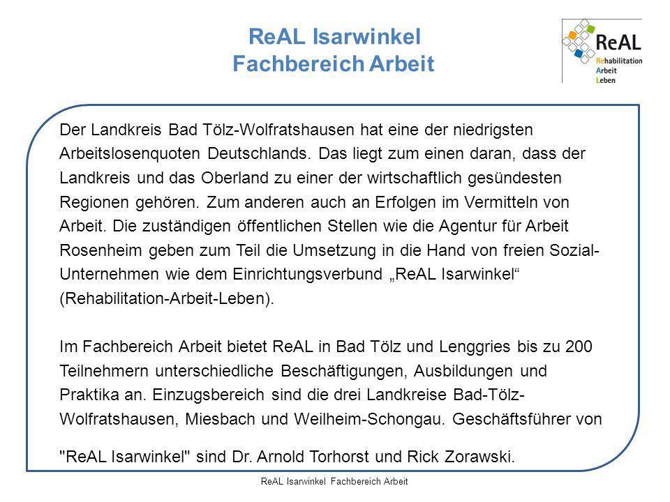 ReAL Isarwinkel Fachbereich Arbeit Der Landkreis Bad Tölz-Wolfratshausen hat eine der niedrigsten Arbeitslosenquoten Deutschlands. Das liegt zum einen