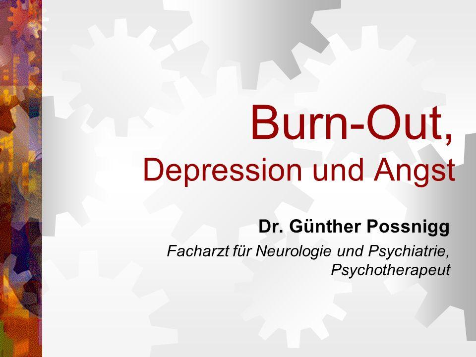 Burn-Out, Depression und Angst Dr. Günther Possnigg Facharzt für Neurologie und Psychiatrie, Psychotherapeut