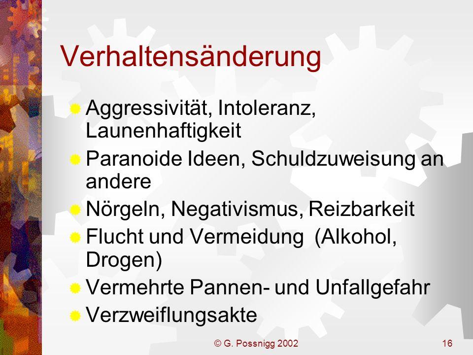 © G. Possnigg 200216 Verhaltensänderung Aggressivität, Intoleranz, Launenhaftigkeit Paranoide Ideen, Schuldzuweisung an andere Nörgeln, Negativismus,