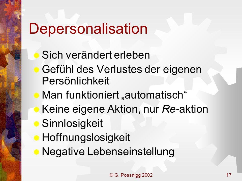 © G. Possnigg 200217 Depersonalisation Sich verändert erleben Gefühl des Verlustes der eigenen Persönlichkeit Man funktioniert automatisch Keine eigen
