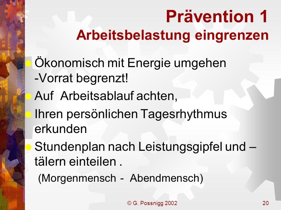 © G. Possnigg 200220 Prävention 1 Arbeitsbelastung eingrenzen Ökonomisch mit Energie umgehen -Vorrat begrenzt! Auf Arbeitsablauf achten, Ihren persönl