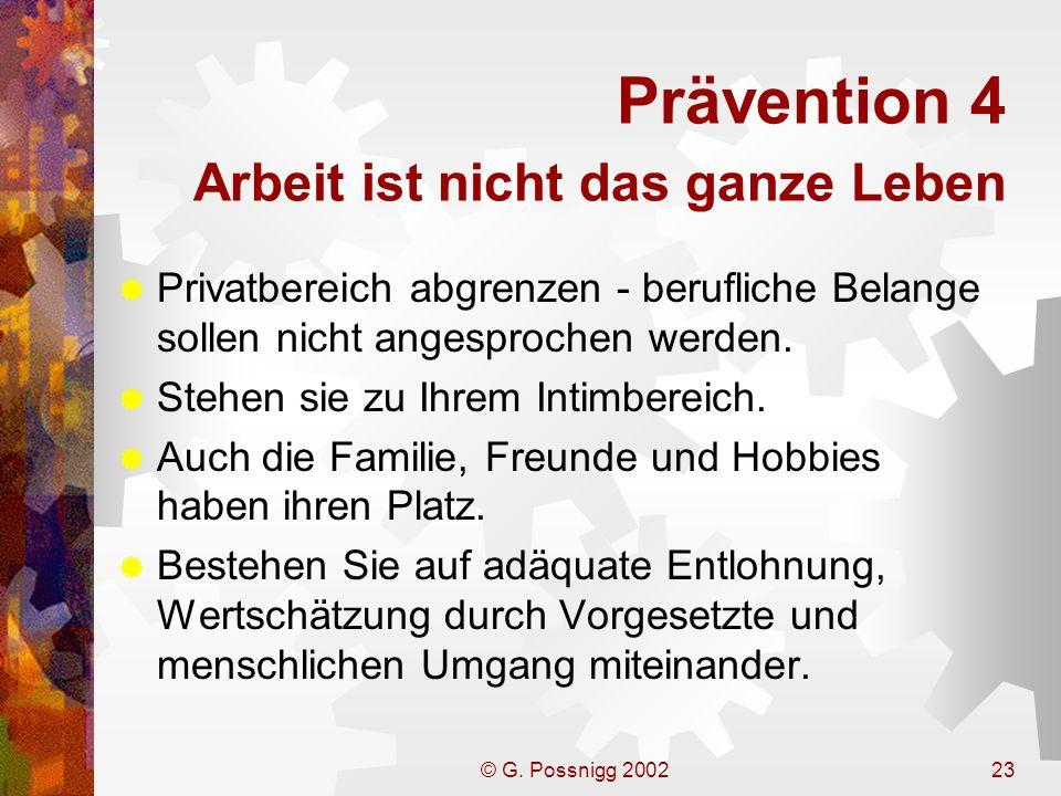 © G. Possnigg 200223 Prävention 4 Arbeit ist nicht das ganze Leben Privatbereich abgrenzen - berufliche Belange sollen nicht angesprochen werden. Steh