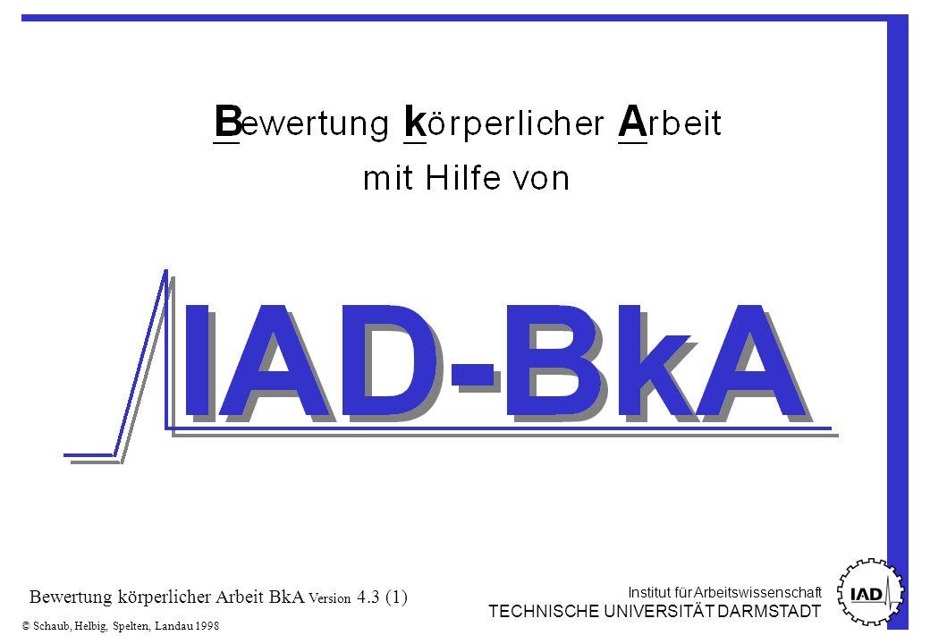 Institut für Arbeitswissenschaft TECHNISCHE UNIVERSITÄT DARMSTADT © Schaub, Helbig, Spelten, Landau 1998 Bewertung körperlicher Arbeit BkA Version 4.3 (22) X X Sitzen Knien & Hocken ±C±C ±B±B X ±A/B ±B,C X X ±A/B ±B,C X X X X ±A/B ±B,C ±A/B X ±B,C ±A/B X ±B,C ±A/B X ±B,C ±A/B X ±B,C ±A/B X ±B,C ±A/B X