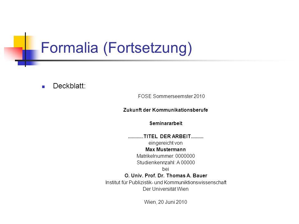 Formalia (Fortsetzung) Deckblatt: FOSE Sommerseemster 2010 Zukunft der Kommunikationsberufe Seminararbeit............TITEL DER ARBEIT..........