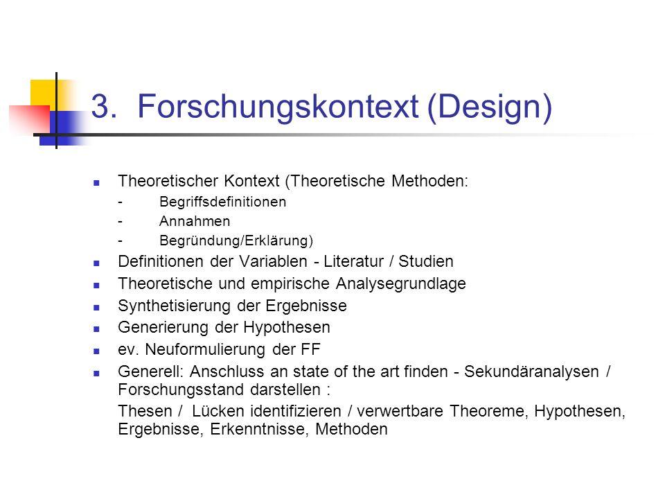 3. Forschungskontext (Design) Theoretischer Kontext (Theoretische Methoden: -Begriffsdefinitionen -Annahmen -Begründung/Erklärung) Definitionen der Va