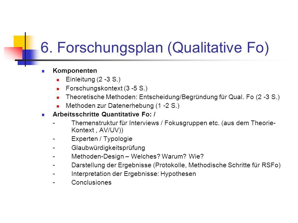 6. Forschungsplan (Qualitative Fo) Komponenten Einleitung (2 -3 S.) Forschungskontext (3 -5 S.) Theoretische Methoden: Entscheidung/Begründung für Qua