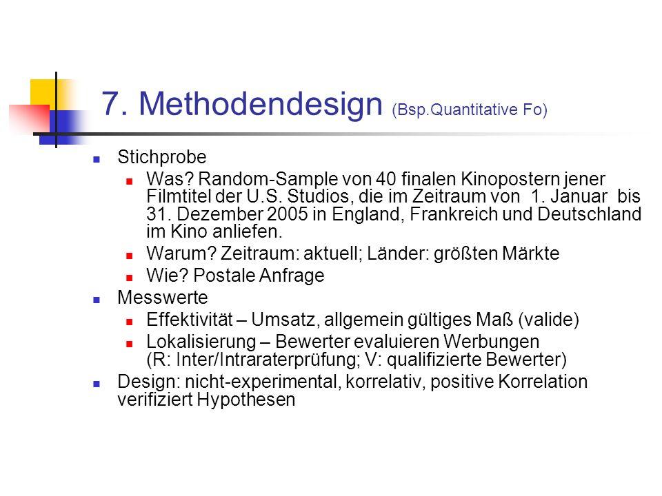 7. Methodendesign (Bsp.Quantitative Fo) Stichprobe Was? Random-Sample von 40 finalen Kinopostern jener Filmtitel der U.S. Studios, die im Zeitraum von