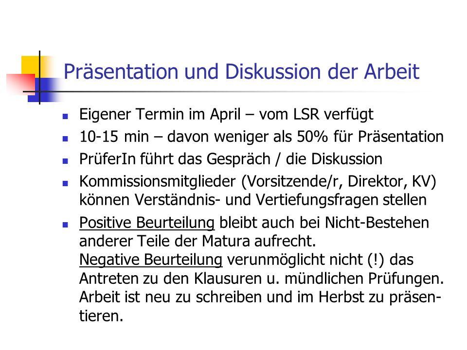 Präsentation und Diskussion der Arbeit Eigener Termin im April – vom LSR verfügt 10-15 min – davon weniger als 50% für Präsentation PrüferIn führt das