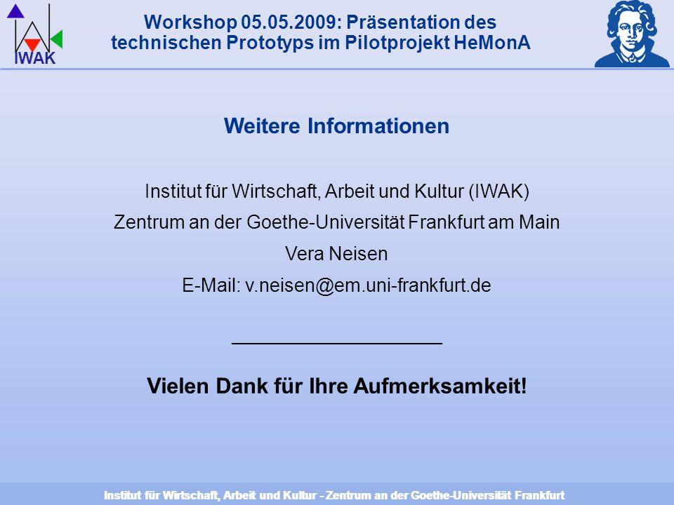Institut für Wirtschaft, Arbeit und Kultur - Zentrum an der Goethe-Universität Frankfurt IWAK Institut für Wirtschaft, Arbeit und Kultur - Zentrum an der Goethe-Universität Frankfurt Weitere Informationen Institut für Wirtschaft, Arbeit und Kultur (IWAK) Zentrum an der Goethe-Universität Frankfurt am Main Vera Neisen E-Mail: v.neisen@em.uni-frankfurt.de ____________________ Vielen Dank für Ihre Aufmerksamkeit.