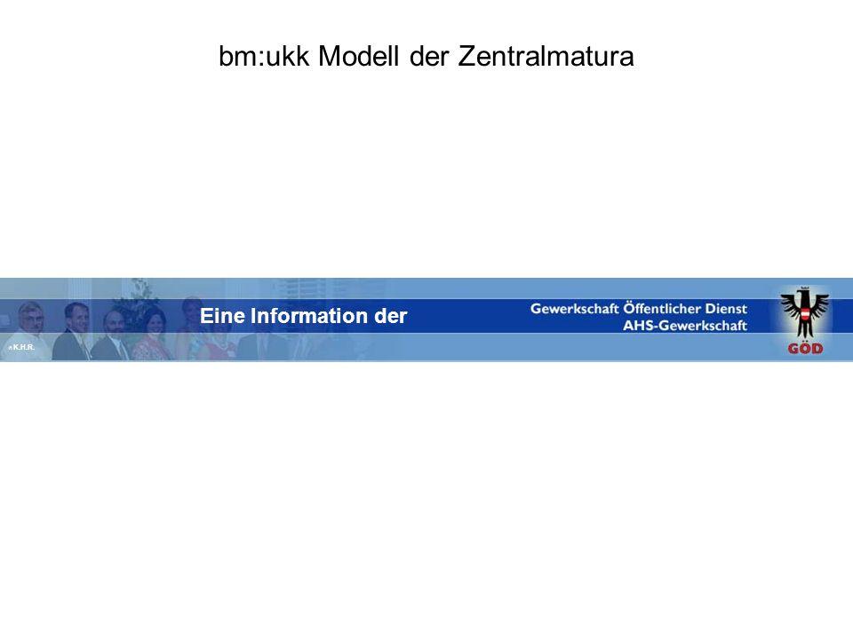 bm:ukk Modell der Zentralmatura Eine Information der © K.H.R.