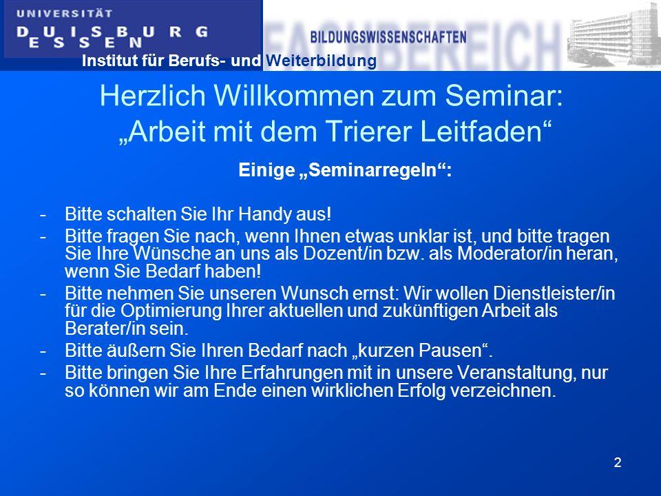 Institut für Berufs- und Weiterbildung 2 Herzlich Willkommen zum Seminar: Arbeit mit dem Trierer Leitfaden Einige Seminarregeln: -Bitte schalten Sie I