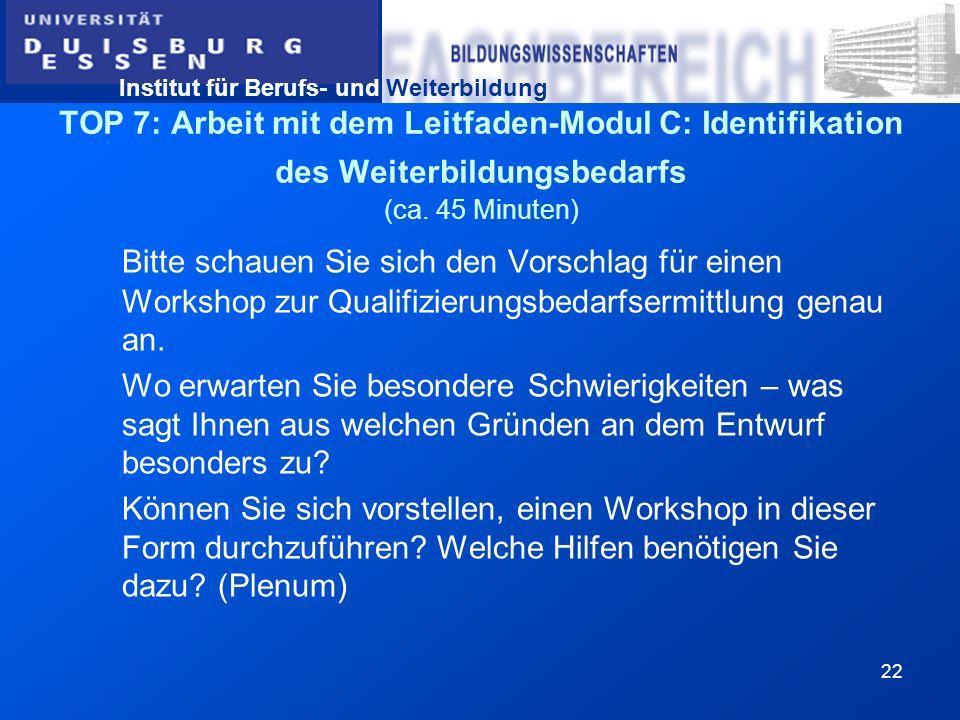 Institut für Berufs- und Weiterbildung 22 TOP 7: Arbeit mit dem Leitfaden-Modul C: Identifikation des Weiterbildungsbedarfs (ca. 45 Minuten) Bitte sch