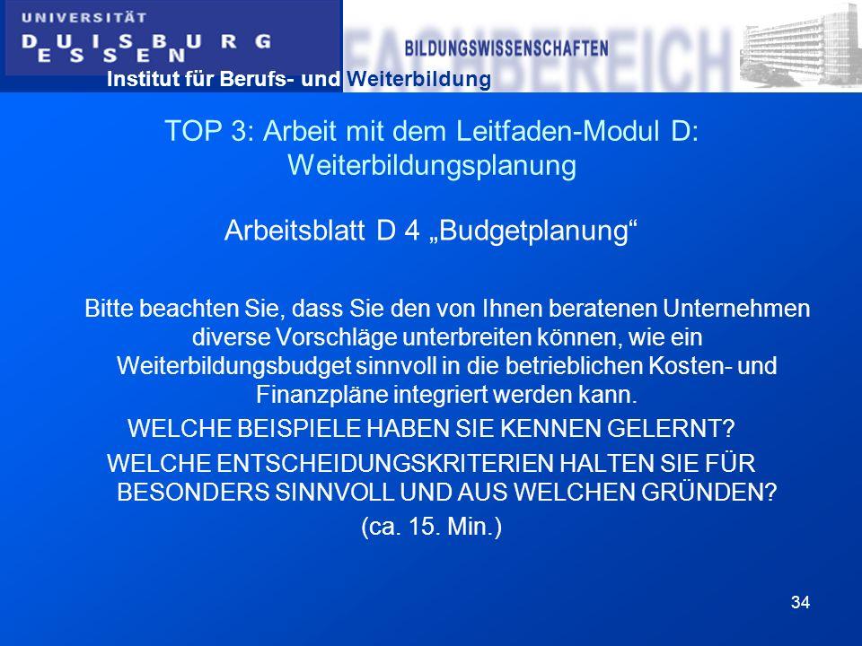 Institut für Berufs- und Weiterbildung 34 TOP 3: Arbeit mit dem Leitfaden-Modul D: Weiterbildungsplanung Arbeitsblatt D 4 Budgetplanung Bitte beachten
