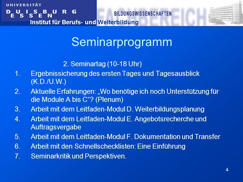 Institut für Berufs- und Weiterbildung 4 Seminarprogramm 2. Seminartag (10-18 Uhr) 1.Ergebnissicherung des ersten Tages und Tagesausblick (K.D./U.W.)