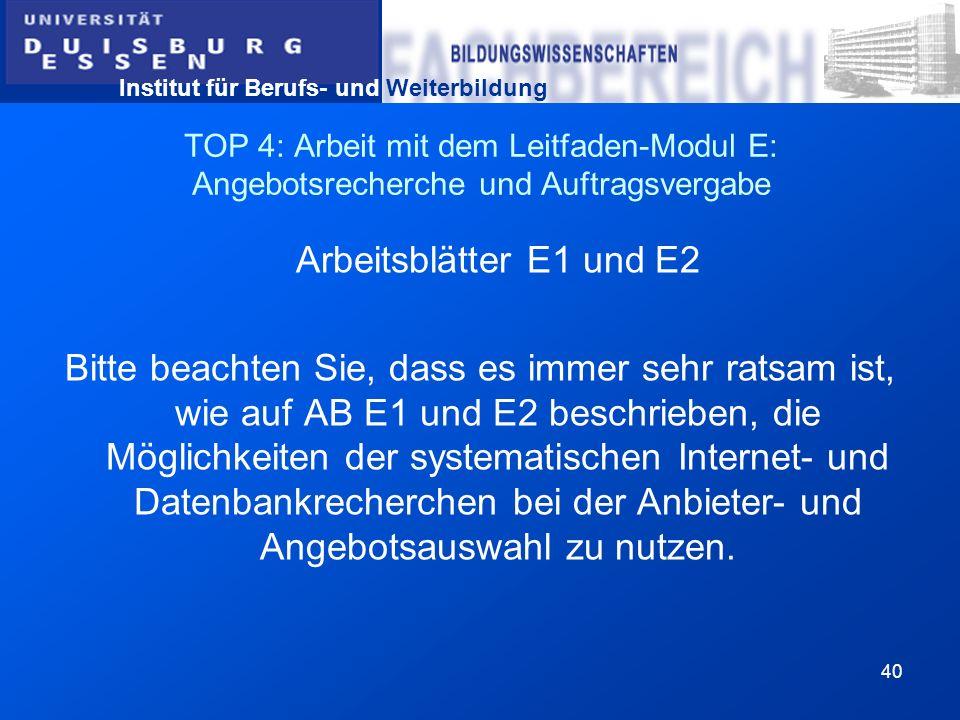 Institut für Berufs- und Weiterbildung 40 TOP 4: Arbeit mit dem Leitfaden-Modul E: Angebotsrecherche und Auftragsvergabe Arbeitsblätter E1 und E2 Bitt