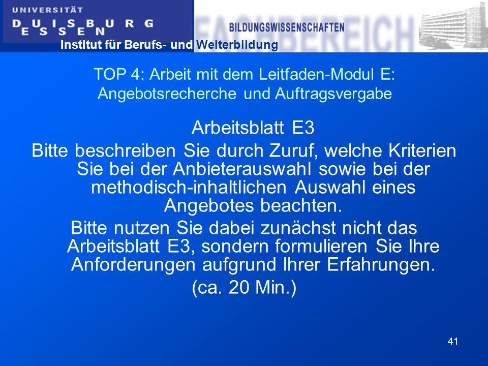 Institut für Berufs- und Weiterbildung 41 TOP 4: Arbeit mit dem Leitfaden-Modul E: Angebotsrecherche und Auftragsvergabe Arbeitsblatt E3 Bitte beschre