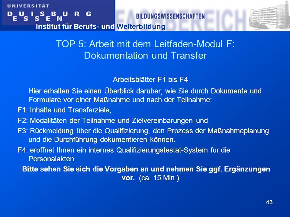 Institut für Berufs- und Weiterbildung 43 TOP 5: Arbeit mit dem Leitfaden-Modul F: Dokumentation und Transfer Arbeitsblätter F1 bis F4 Hier erhalten S