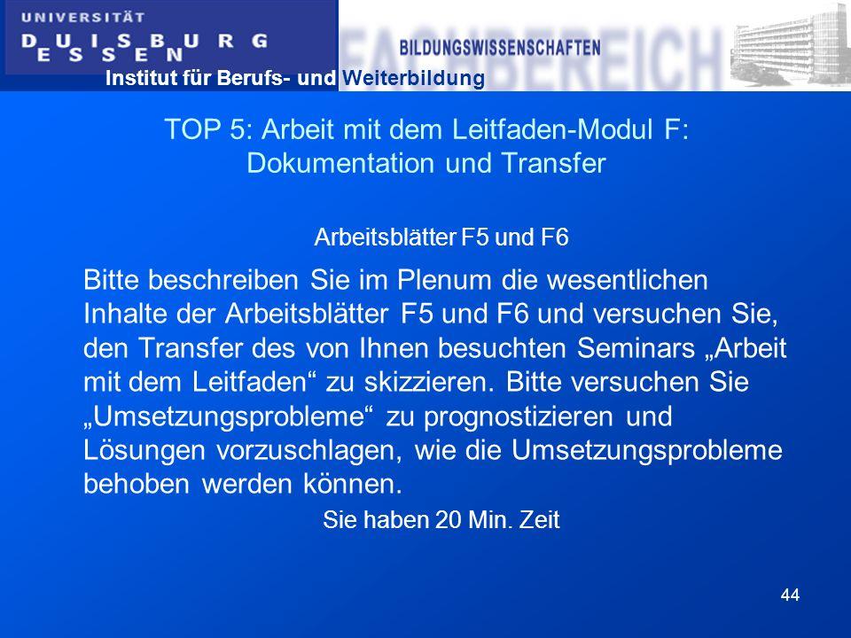 Institut für Berufs- und Weiterbildung 44 TOP 5: Arbeit mit dem Leitfaden-Modul F: Dokumentation und Transfer Arbeitsblätter F5 und F6 Bitte beschreib