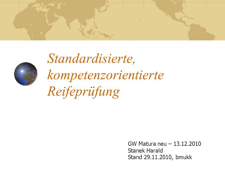 Standardisierte, kompetenzorientierte Reifeprüfung GW Matura neu – 13.12.2010 Stanek Harald Stand 29.11.2010, bmukk