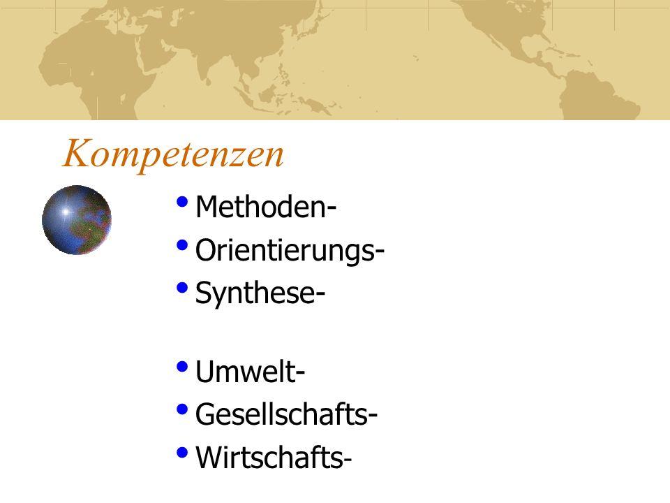 Kompetenzen Methoden- Orientierungs- Synthese- Umwelt- Gesellschafts- Wirtschafts -