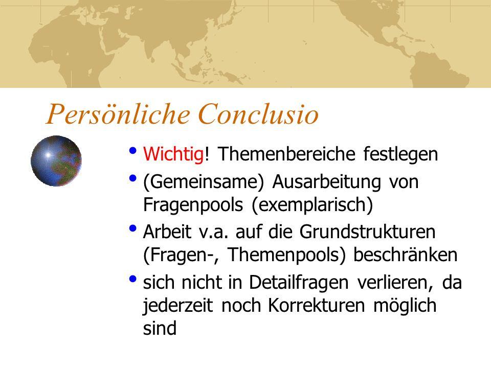 Persönliche Conclusio Wichtig! Themenbereiche festlegen (Gemeinsame) Ausarbeitung von Fragenpools (exemplarisch) Arbeit v.a. auf die Grundstrukturen (