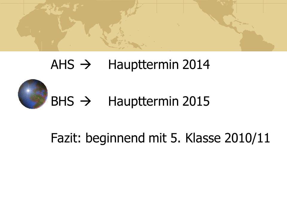 AHS Haupttermin 2014 BHS Haupttermin 2015 Fazit: beginnend mit 5. Klasse 2010/11