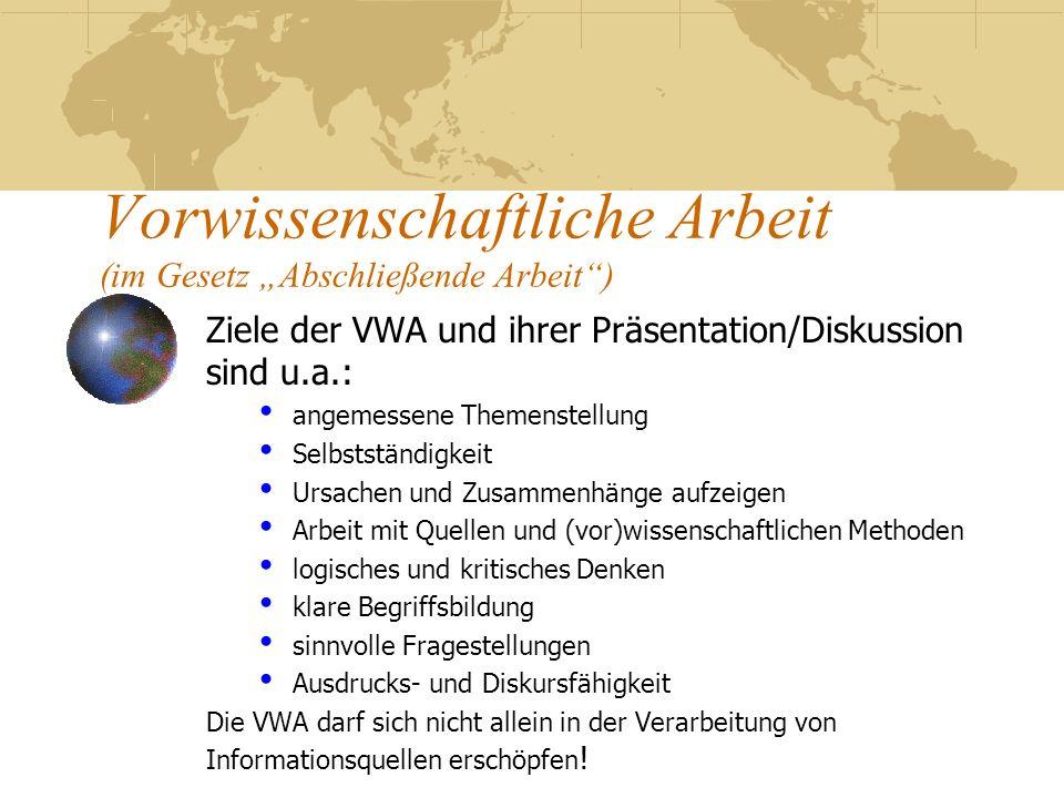 Vorwissenschaftliche Arbeit (im Gesetz Abschließende Arbeit) Ziele der VWA und ihrer Präsentation/Diskussion sind u.a.: angemessene Themenstellung Sel