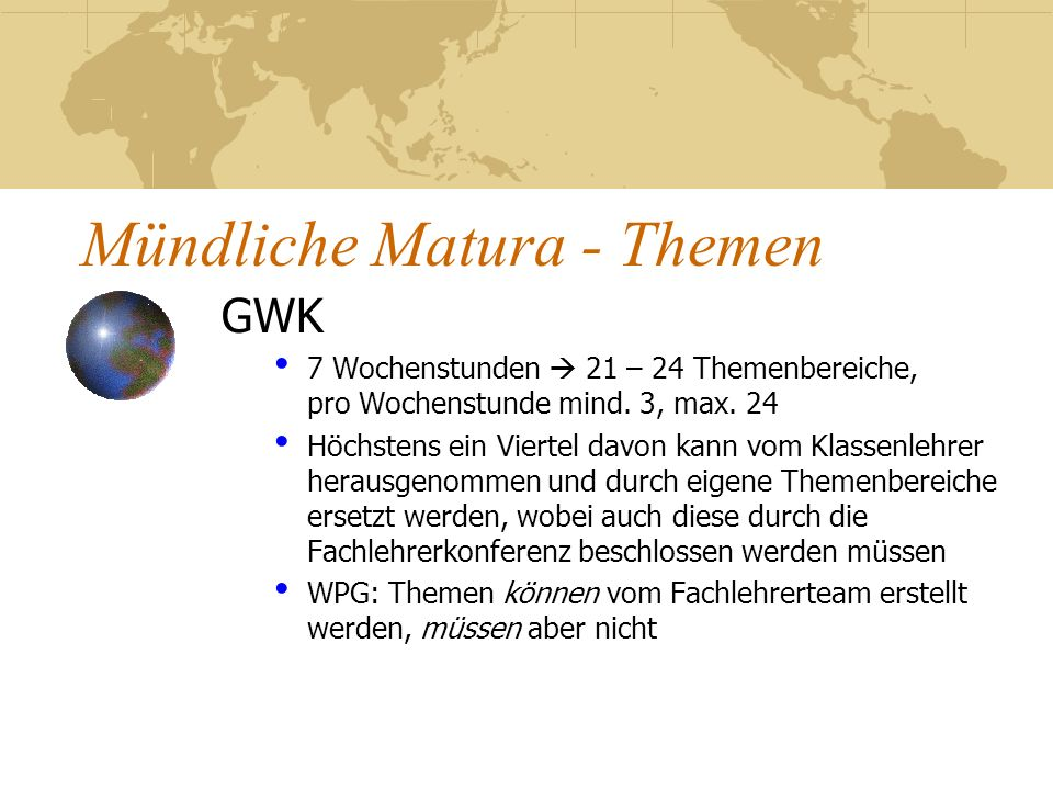 Mündliche Matura - Themen GWK 7 Wochenstunden 21 – 24 Themenbereiche, pro Wochenstunde mind. 3, max. 24 Höchstens ein Viertel davon kann vom Klassenle