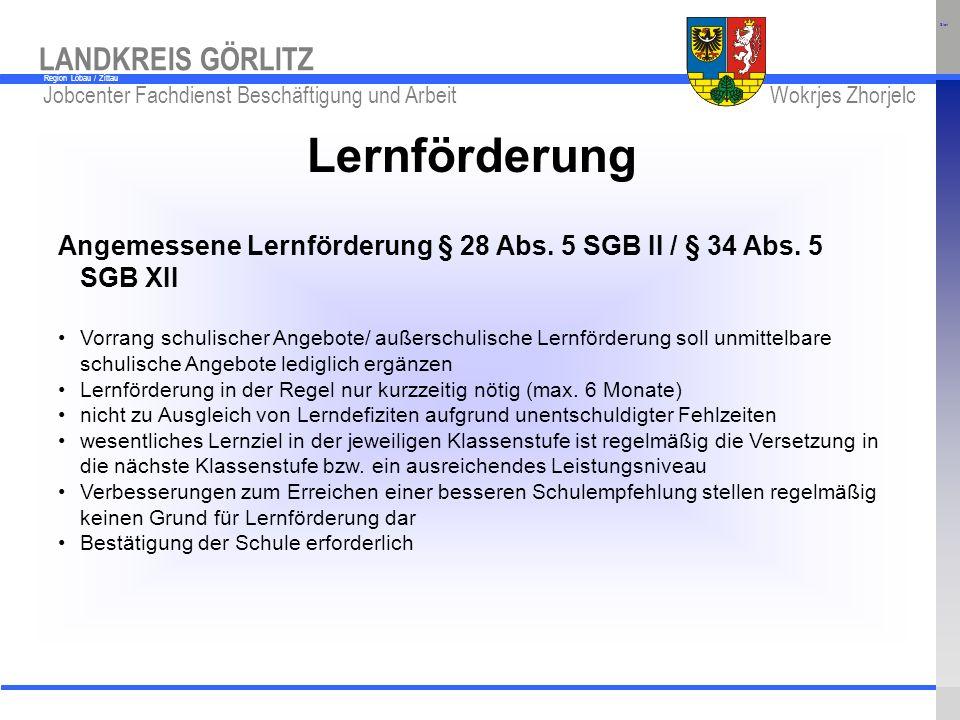 www.kreis-gr.de Jobcenter Fachdienst Beschäftigung und Arbeit Wokrjes Zhorjelc LANDKREIS GÖRLITZ Region Löbau / Zittau Lernförderung Angemessene Lernf
