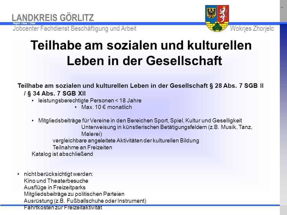 www.kreis-gr.de Jobcenter Fachdienst Beschäftigung und Arbeit Wokrjes Zhorjelc LANDKREIS GÖRLITZ Region Löbau / Zittau Teilhabe am sozialen und kultur