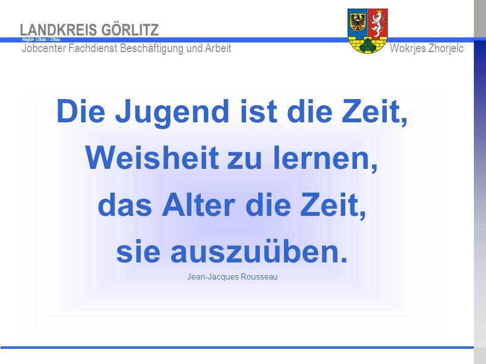 www.kreis-gr.de Jobcenter Fachdienst Beschäftigung und Arbeit Wokrjes Zhorjelc LANDKREIS GÖRLITZ Region Löbau / Zittau Warum ist eine Bildung so wichtig.