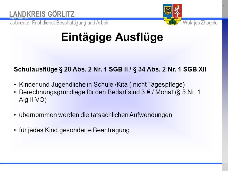 www.kreis-gr.de Jobcenter Fachdienst Beschäftigung und Arbeit Wokrjes Zhorjelc LANDKREIS GÖRLITZ Region Löbau / Zittau Eintägige Ausflüge Schulausflüg